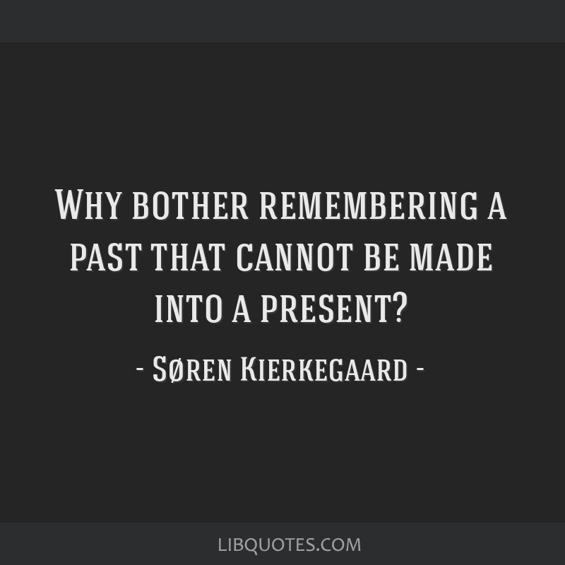 Why bother remembering a past that cannot be made into a ...