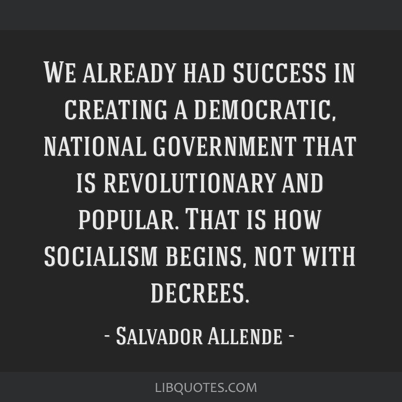 We already had success in creating a democratic, national government that is revolutionary and popular. That is how socialism begins, not with...