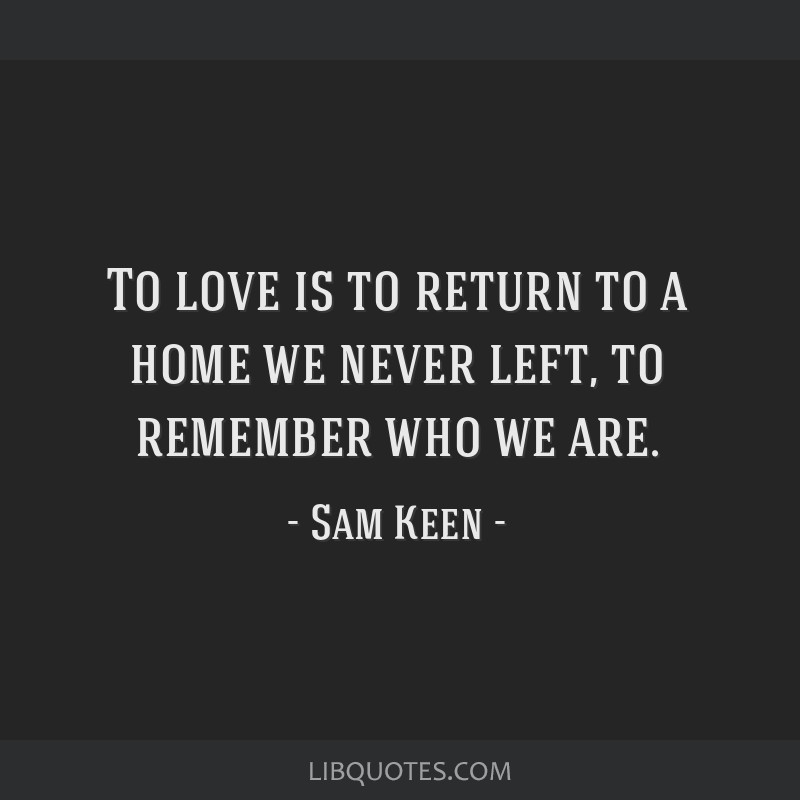 To Love Is To Return To A Home We Never Left To Remember Who We Are Simple Return To Love Quotes
