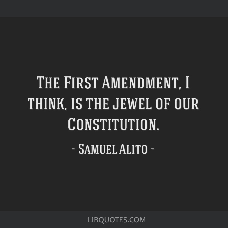 The First Amendment, I think, is the jewel of our Constitution.