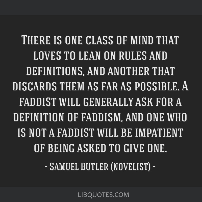 There is one class of mind that loves to lean on rules and definitions, and another that discards them as far as possible. A faddist will generally...