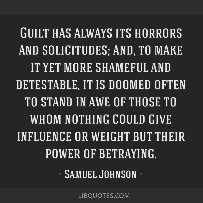 Guilt has always its horrors and solicitudes; and, to make it yet more shameful and detestable, it is doomed often to stand in awe of those to whom...