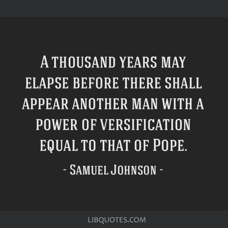 A thousand years may elapse before there shall appear another man with a power of versification equal to that of Pope.