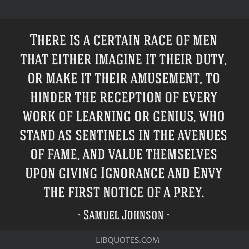 There is a certain race of men that either imagine it their duty, or make it their amusement, to hinder the reception of every work of learning or...