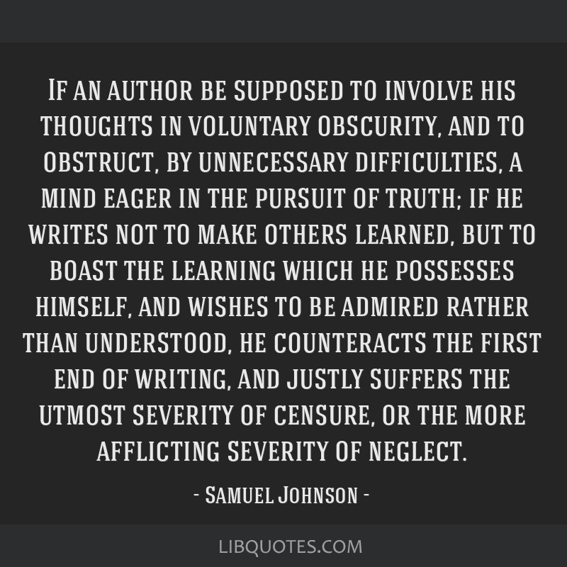 If an author be supposed to involve his thoughts in voluntary obscurity, and to obstruct, by unnecessary difficulties, a mind eager in the pursuit of ...