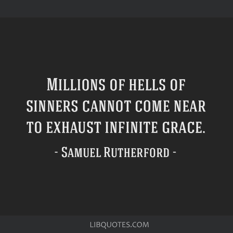Millions of hells of sinners cannot come near to exhaust infinite grace.