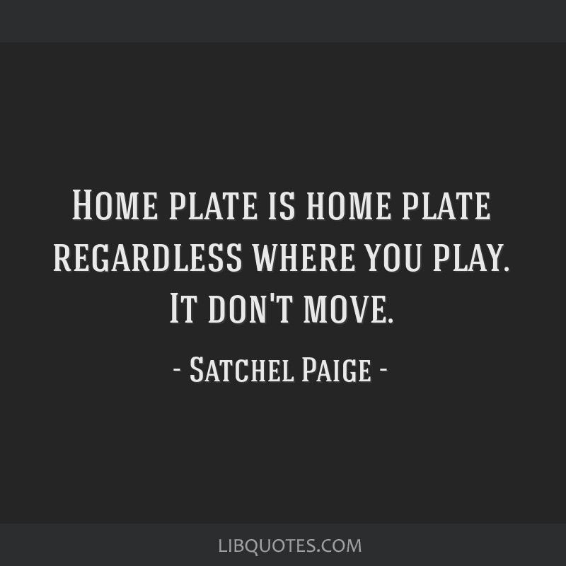 Home plate is home plate regardless where you play. It don't move.