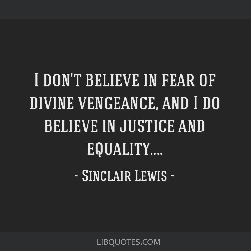 I don't believe in fear of divine vengeance, and I do believe in justice and equality....