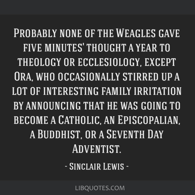Probably none of the Weagles gave five minutes' thought a year to theology or ecclesiology, except Ora, who occasionally stirred up a lot of...