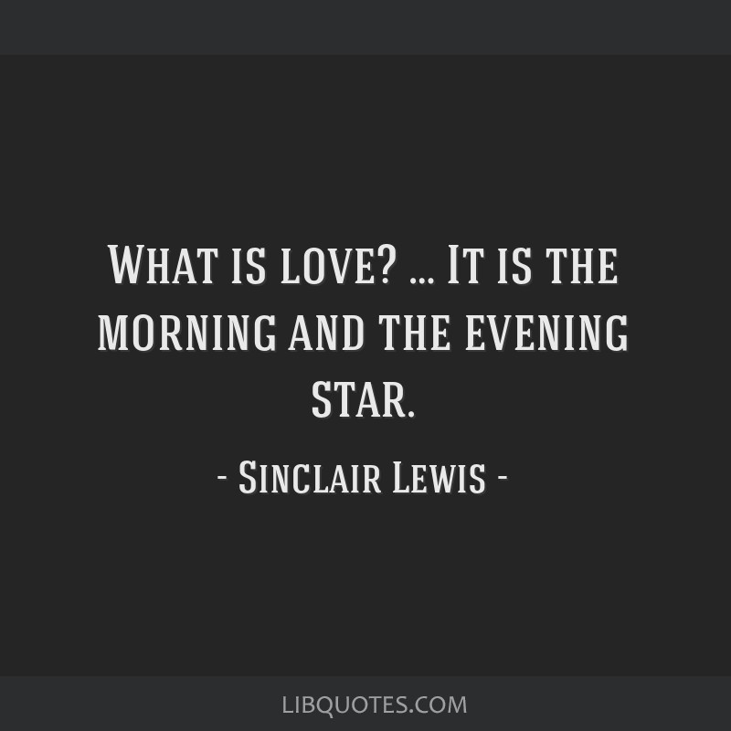 What is love? … It is the morning and the evening star.