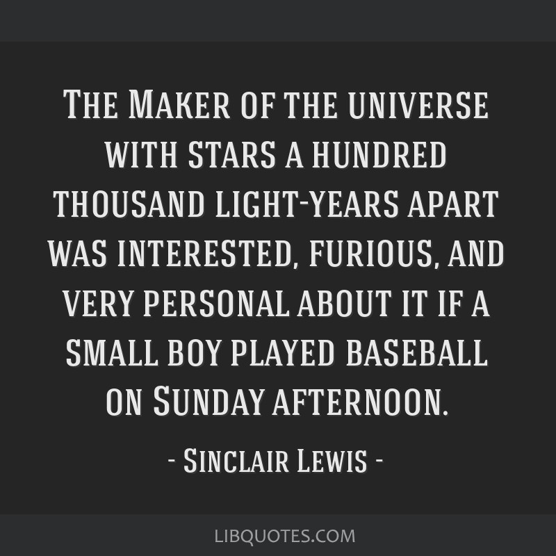 The Maker of the universe with stars a hundred thousand light-years apart was interested, furious, and very personal about it if a small boy played...