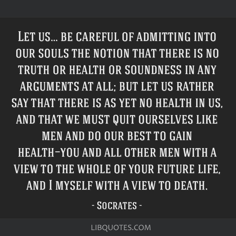 Let us... be careful of admitting into our souls the notion that there is no truth or health or soundness in any arguments at all; but let us rather...