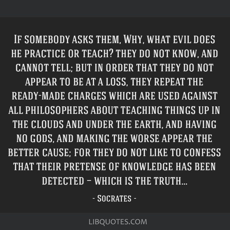 If somebody asks them, Why, what evil does he practice or teach? they do not know, and cannot tell; but in order that they do not appear to be at a...