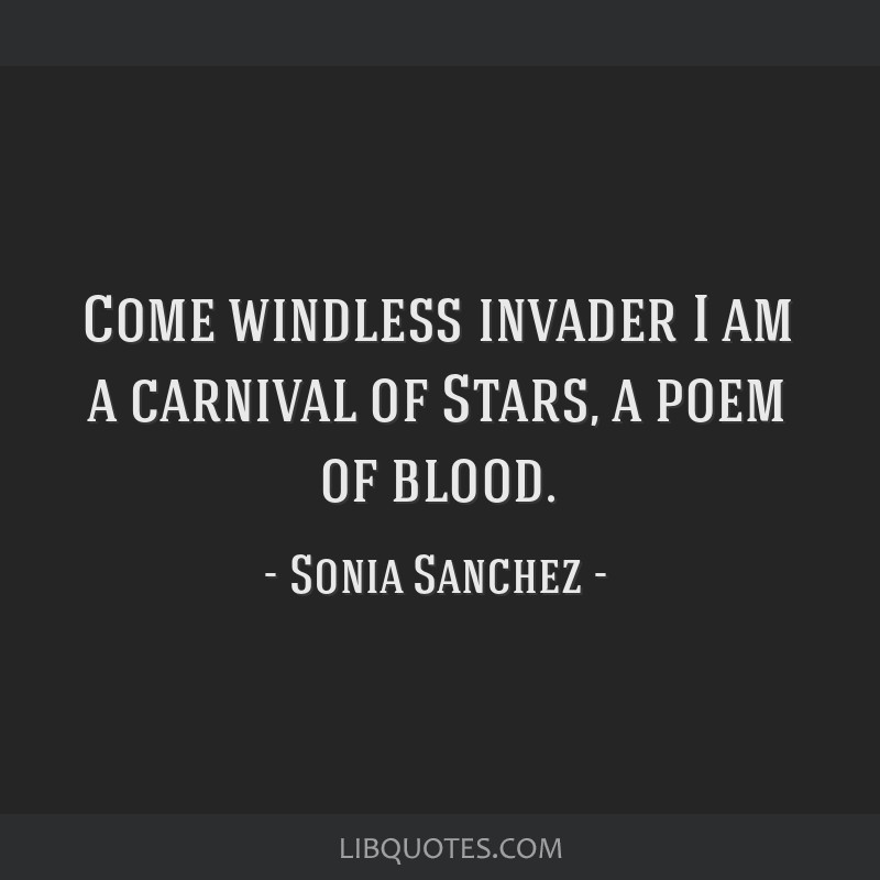 Come windless invader I am a carnival of Stars, a poem of blood.