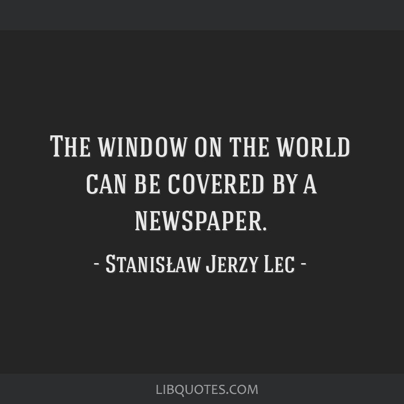 The window on the world can be covered by a newspaper.