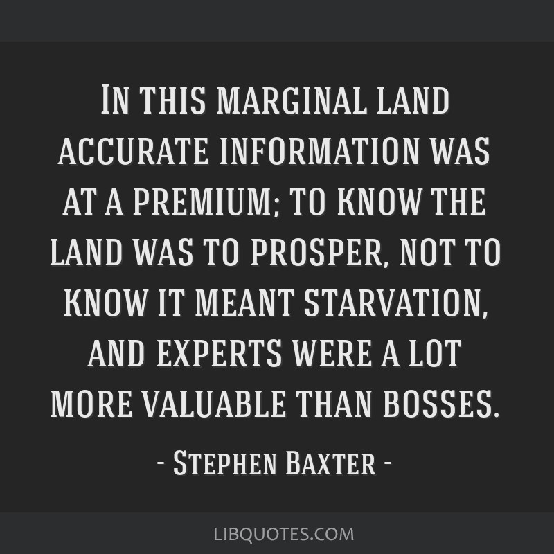 In this marginal land accurate information was at a premium; to know the land was to prosper, not to know it meant starvation, and experts were a lot ...