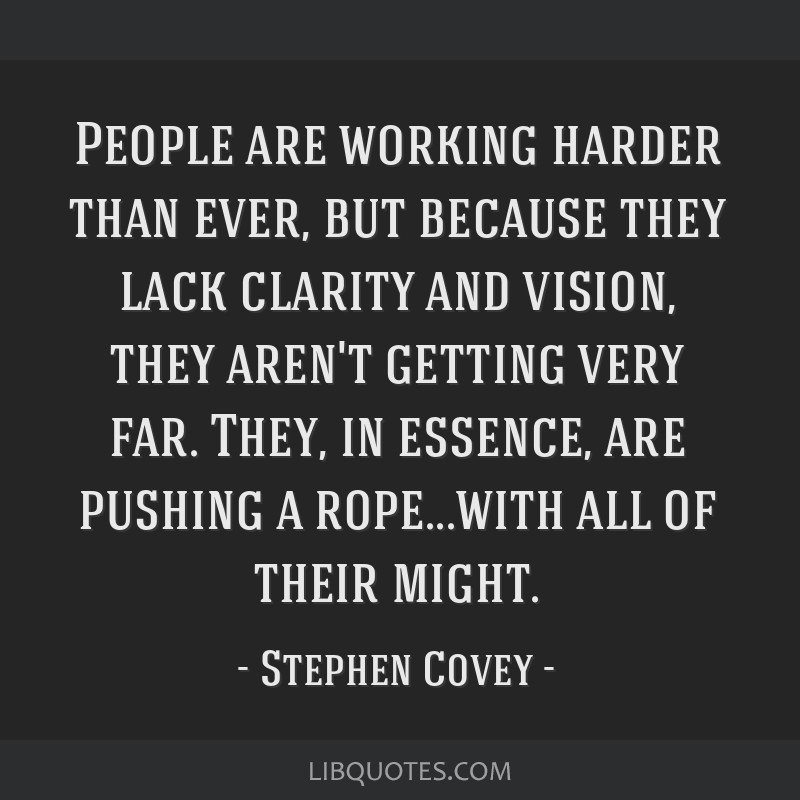 People are working harder than ever, but because they lack clarity and vision, they aren't getting very far. They, in essence, are pushing a...