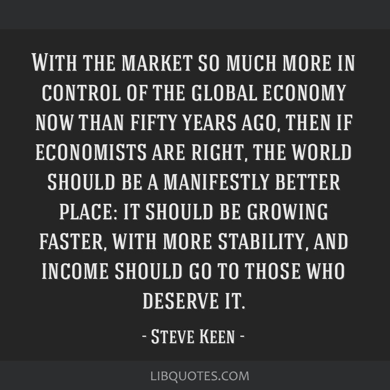 With the market so much more in control of the global economy now than fifty years ago, then if economists are right, the world should be a...