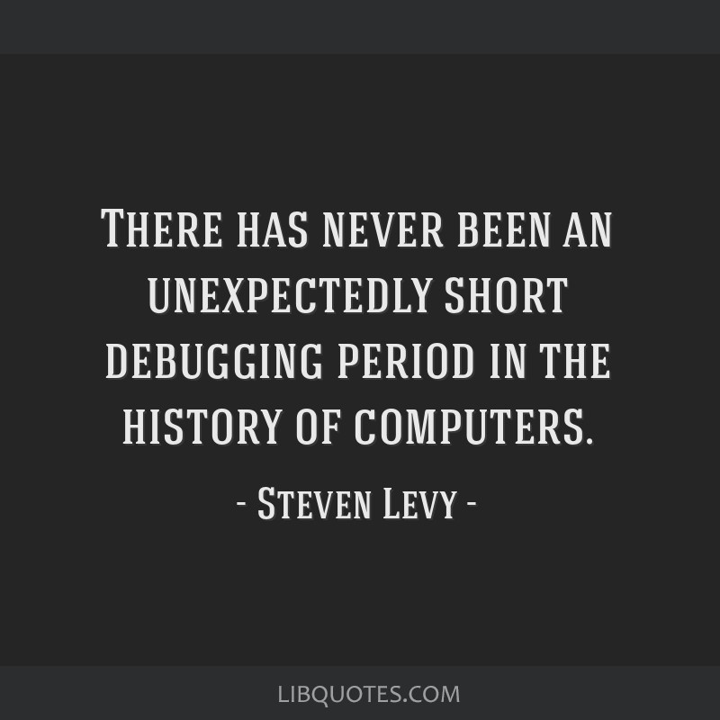 There has never been an unexpectedly short debugging period in the history of computers.