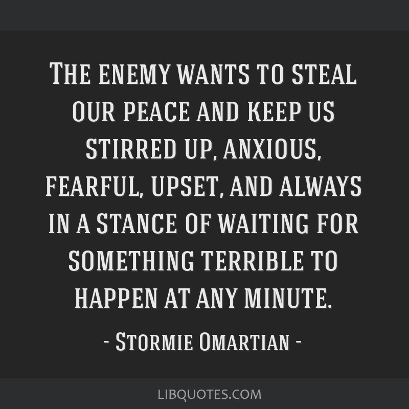 The enemy wants to steal our peace and keep us stirred up, anxious, fearful, upset, and always in a stance of waiting for something terrible to...