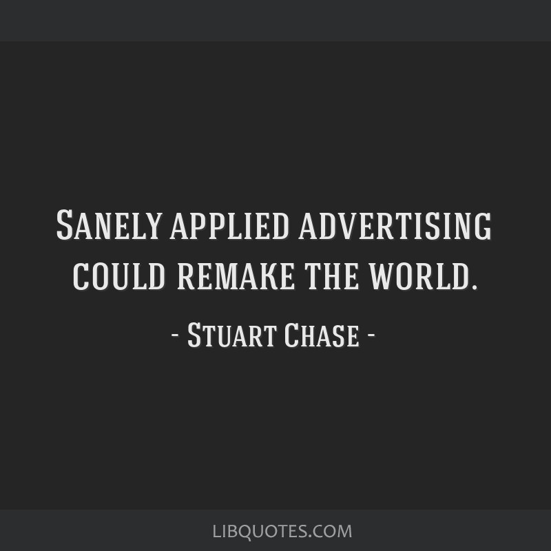 Sanely applied advertising could remake the world.
