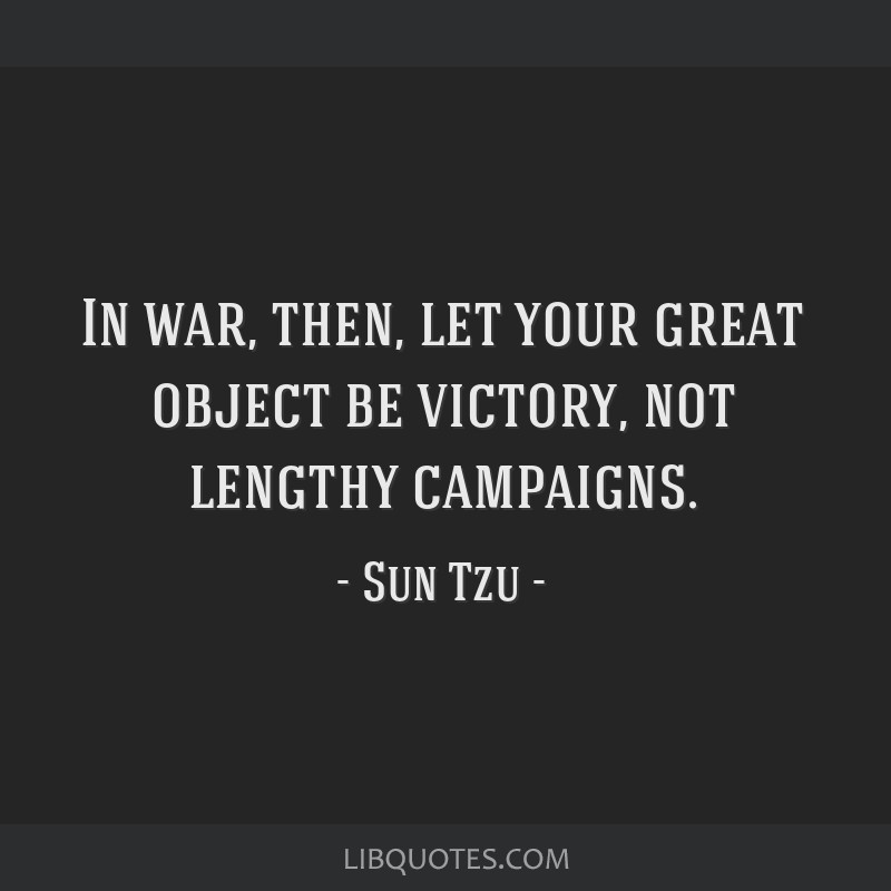 In war, then, let your great object be victory, not lengthy campaigns.