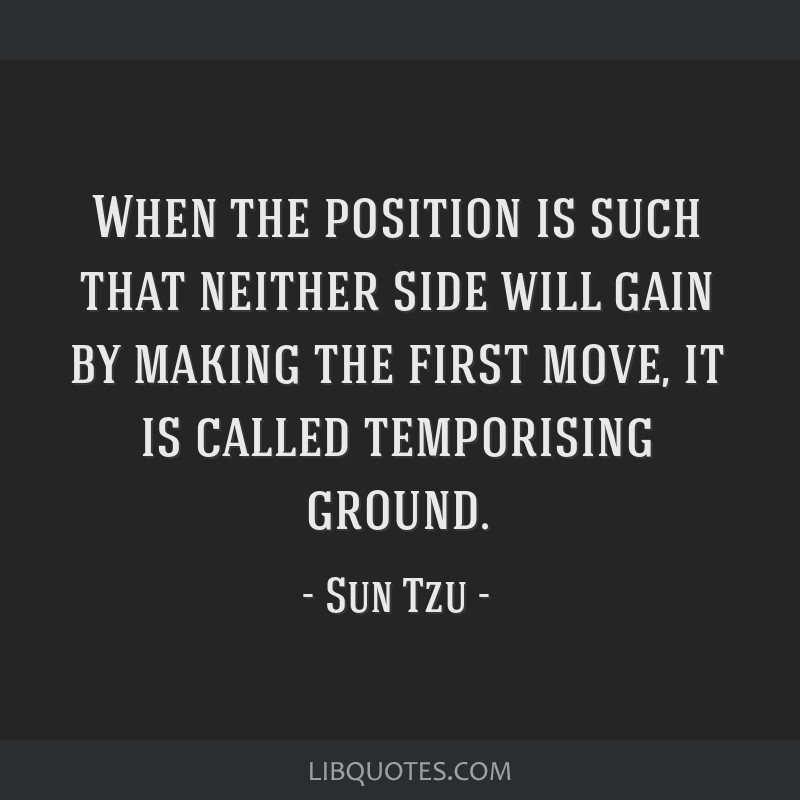 When the position is such that neither side will gain by making the first move, it is called temporising ground.