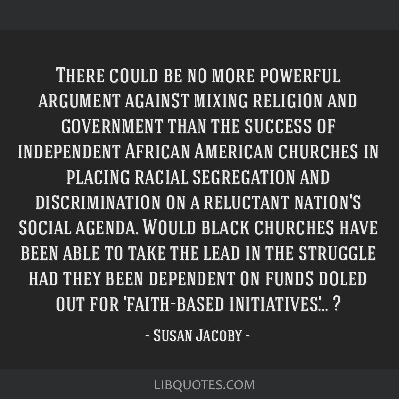 There could be no more powerful argument against mixing religion and government than the success of independent African American churches in placing...
