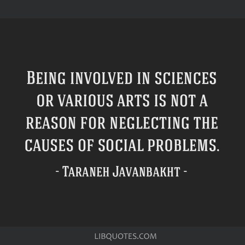 Being involved in sciences or various arts is not a reason for neglecting the causes of social problems.