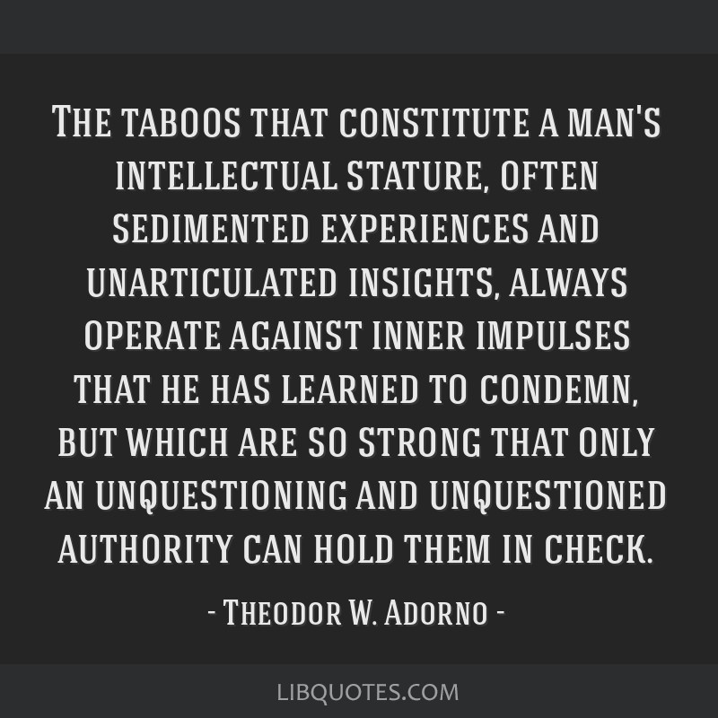 The taboos that constitute a man's intellectual stature, often sedimented experiences and unarticulated insights, always operate against inner...