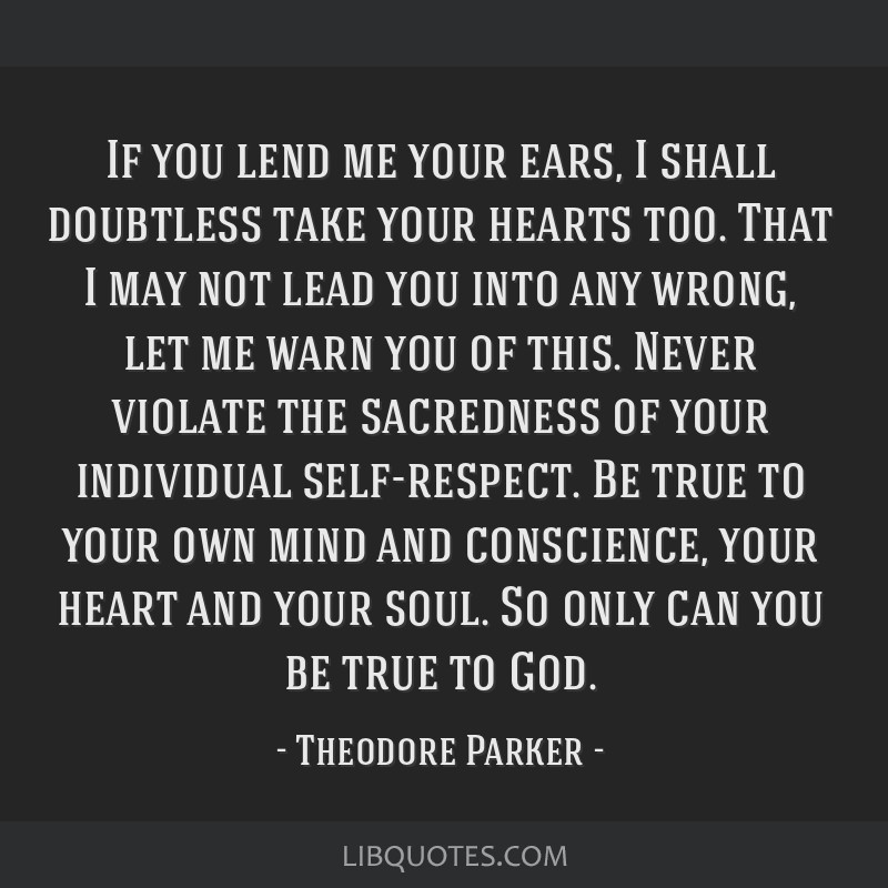 If you lend me your ears, I shall doubtless take your hearts too. That I may not lead you into any wrong, let me warn you of this. Never violate the...
