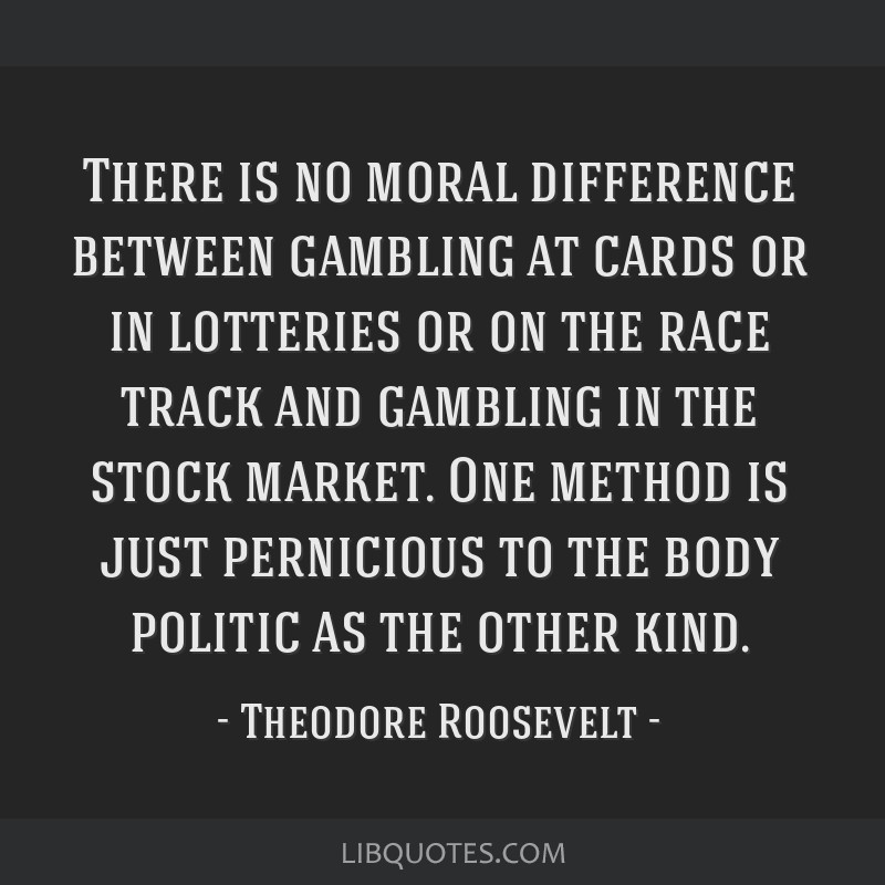 There is no moral difference between gambling at cards or in lotteries or on the race track and gambling in the stock market. One method is just...