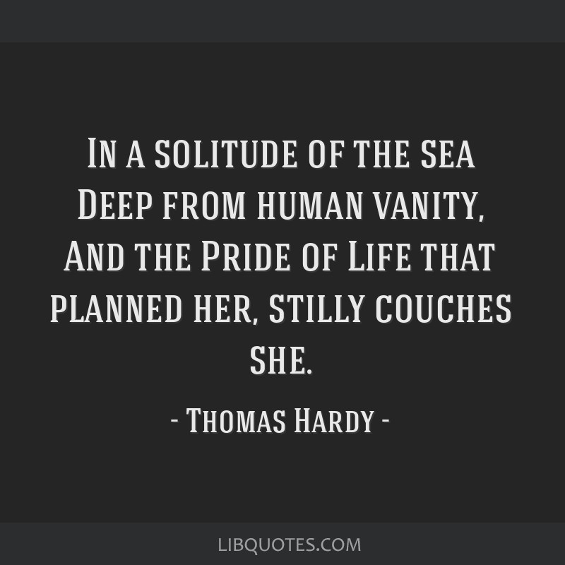 in a solitude of the sea deep from human vanity and the pride of