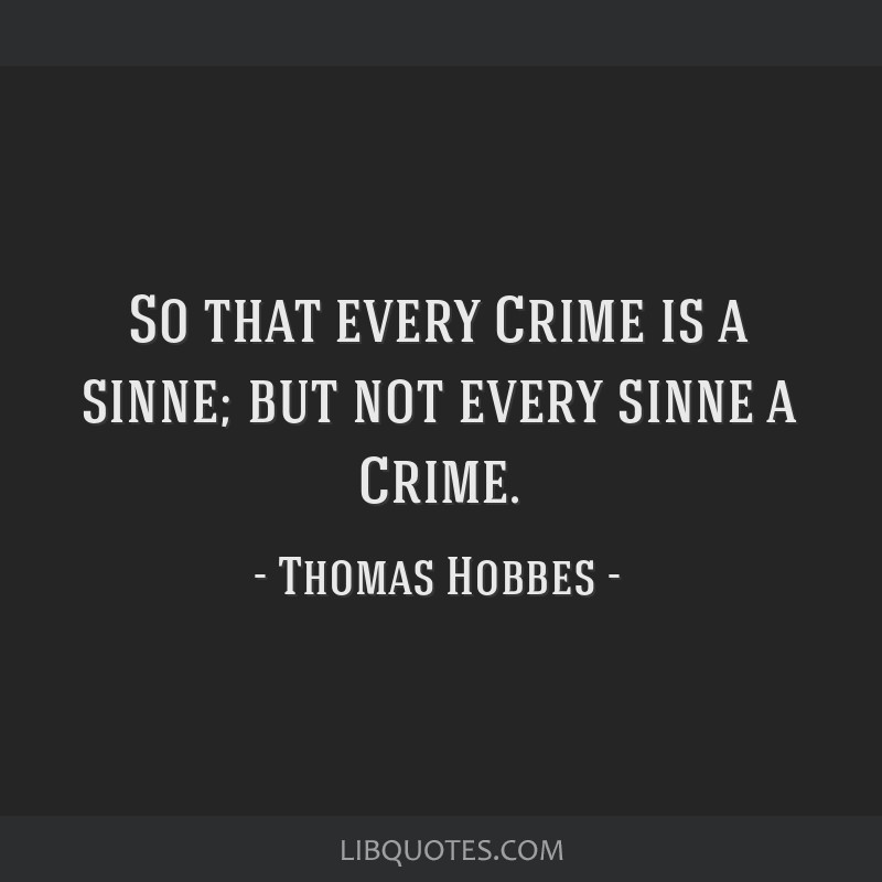 So that every Crime is a sinne; but not every sinne a Crime.