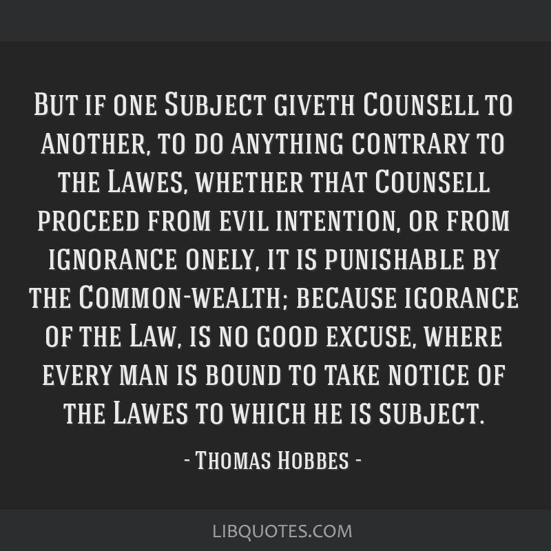 But if one Subject giveth Counsell to another, to do anything contrary to the Lawes, whether that Counsell proceed from evil intention, or from...