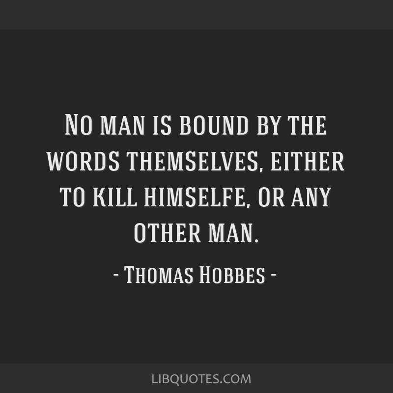 No man is bound by the words themselves, either to kill himselfe, or any other man.