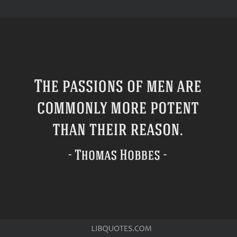 The passions of men are commonly more potent than their reason.