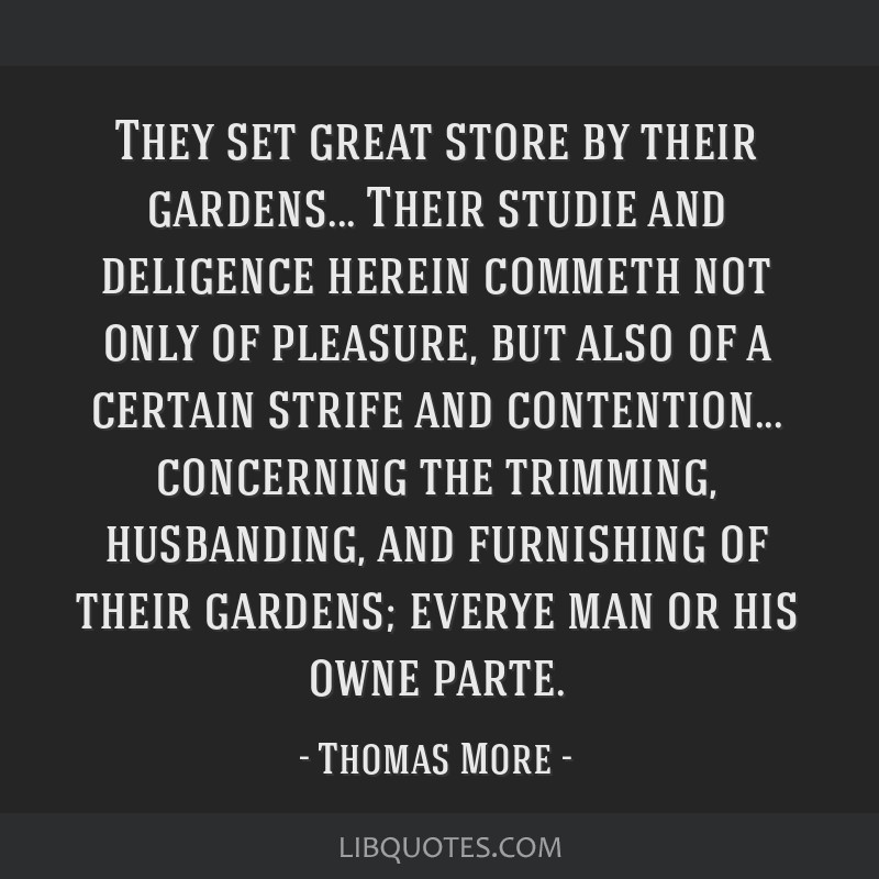 They set great store by their gardens... Their studie and deligence herein commeth not only of pleasure, but also of a certain strife and...