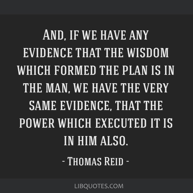 And, if we have any evidence that the wisdom which formed the plan is in the man, we have the very same evidence, that the power which executed it is ...