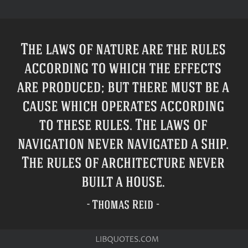 The laws of nature are the rules according to which the effects are produced; but there must be a cause which operates according to these rules. The...