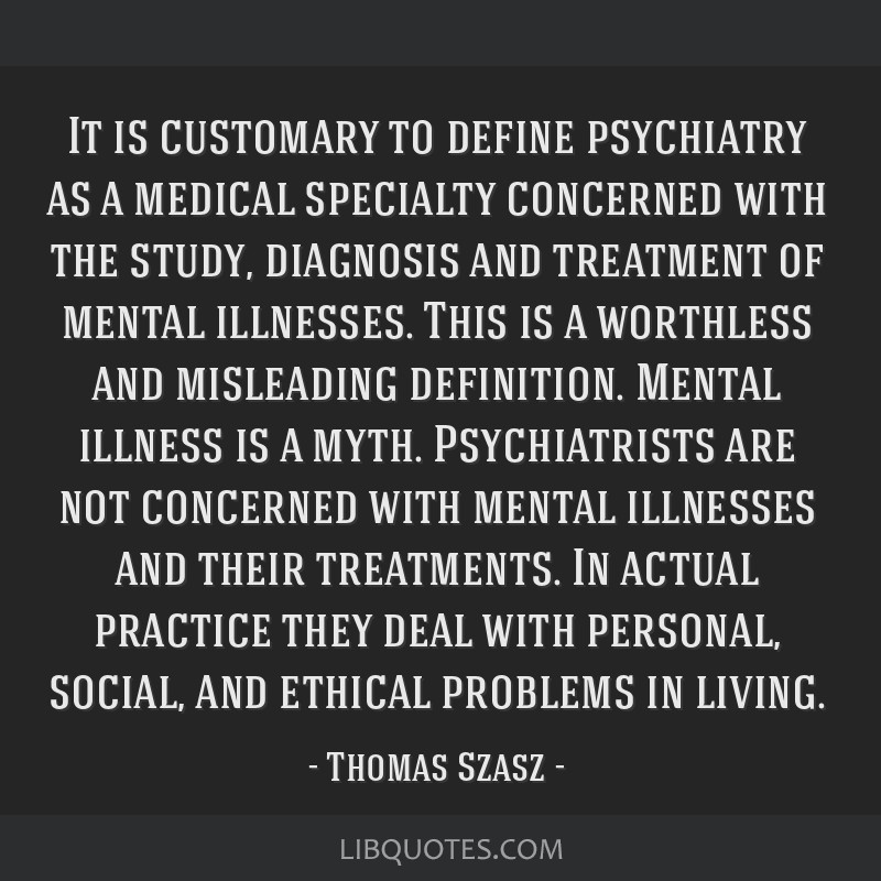 It is customary to define psychiatry as a medical ...