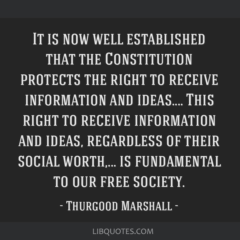 It is now well established that the Constitution protects the right to receive information and ideas.... This right to receive information and ideas, ...