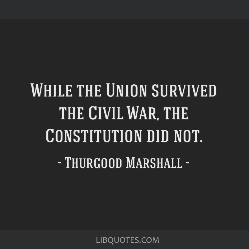 While the Union survived the Civil War, the Constitution did not.