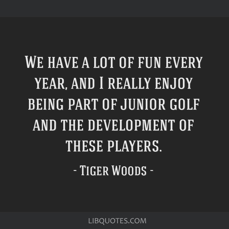 We have a lot of fun every year, and I really enjoy being part of junior golf and the development of these players.