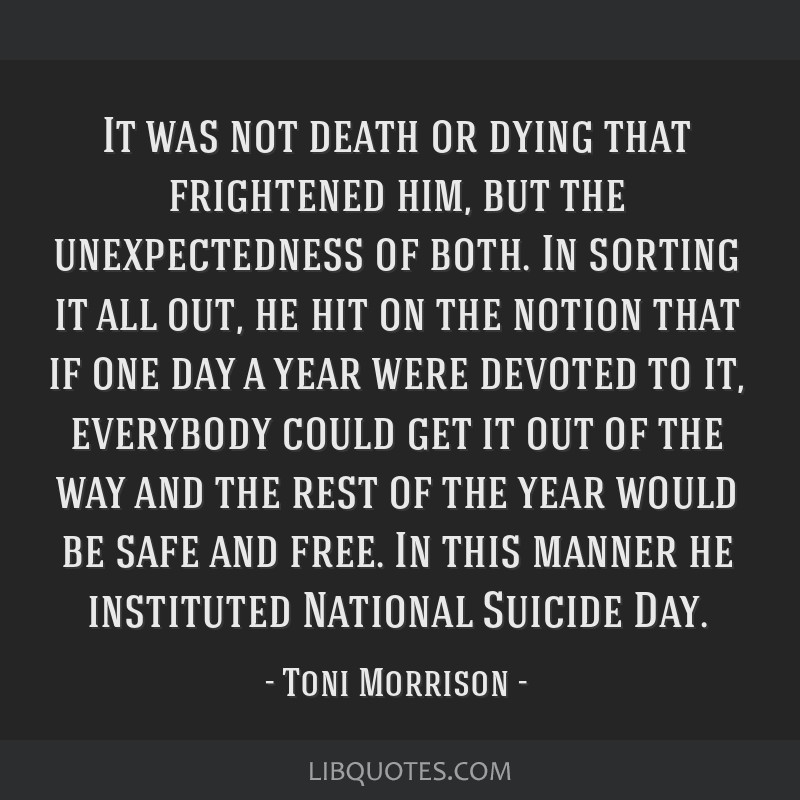 It was not death or dying that frightened him, but the unexpectedness of both. In sorting it all out, he hit on the notion that if one day a year...