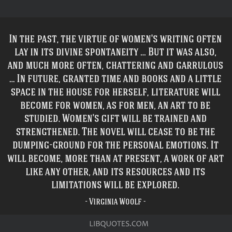 In the past, the virtue of women's writing often lay in its divine spontaneity … But it was also, and much more often, chattering and garrulous … ...