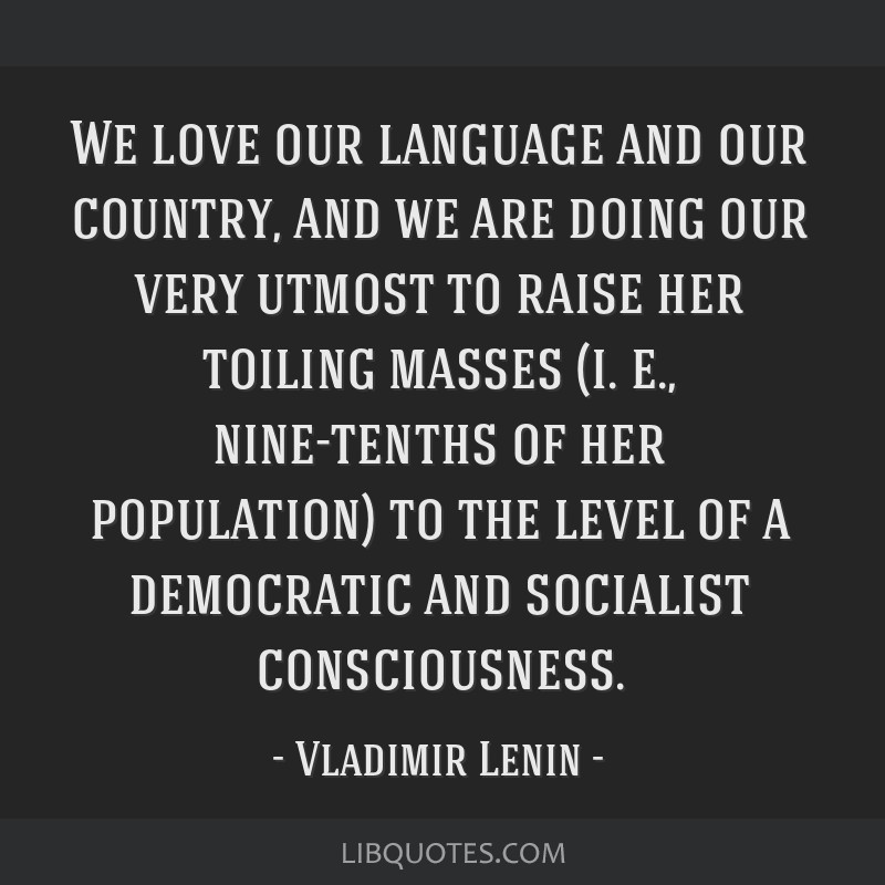 We love our language and our country, and we are doing our very utmost to raise her toiling masses (i. e., nine-tenths of her population) to the...