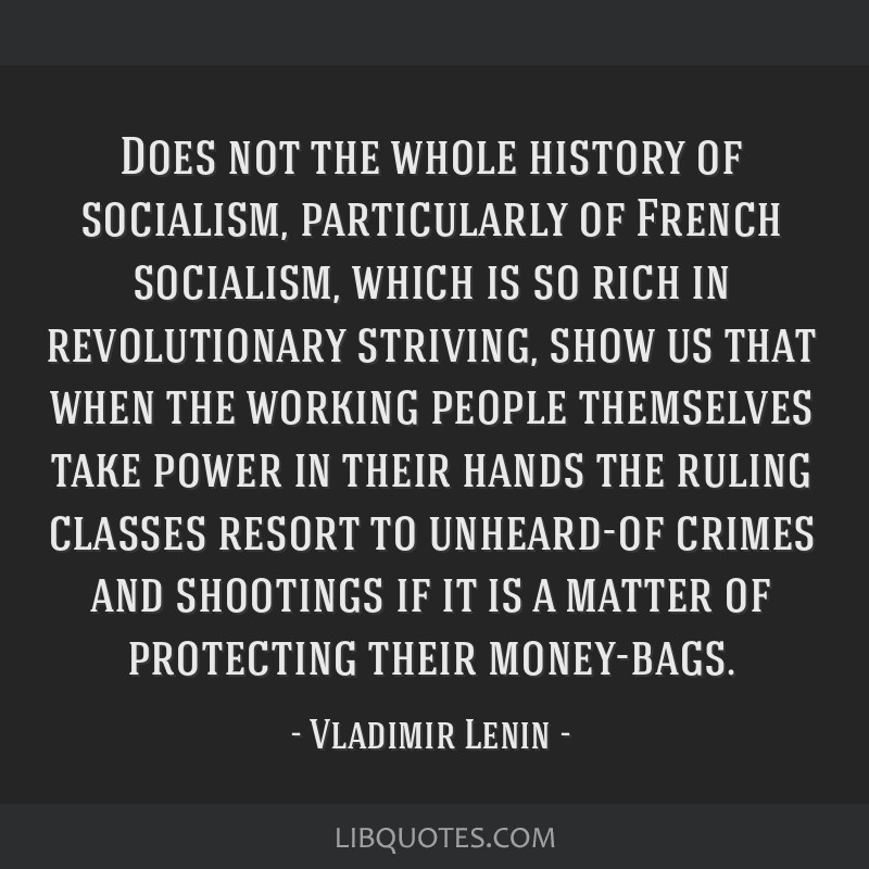 Does not the whole history of socialism, particularly of French socialism, which is so rich in revolutionary striving, show us that when the working...