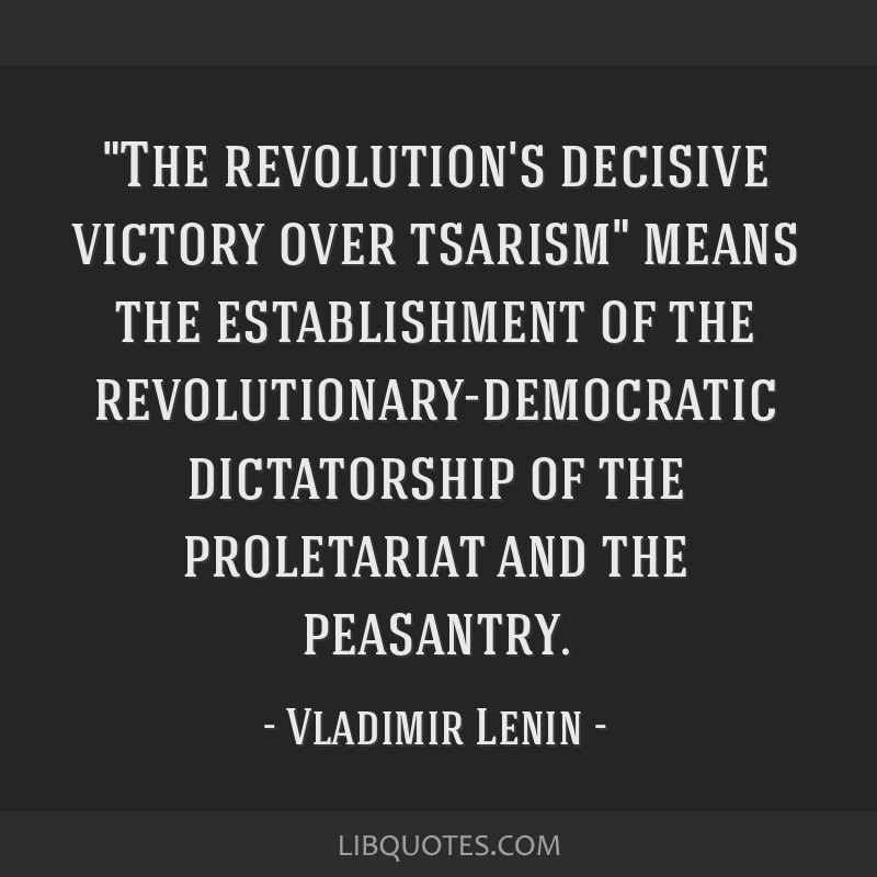 The revolution's decisive victory over tsarism means the establishment of the revolutionary-democratic dictatorship of the proletariat and the...
