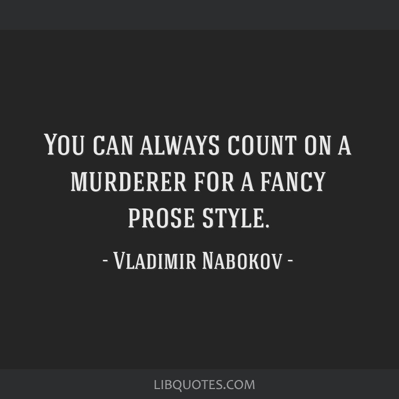 You can always count on a murderer for a fancy prose style.